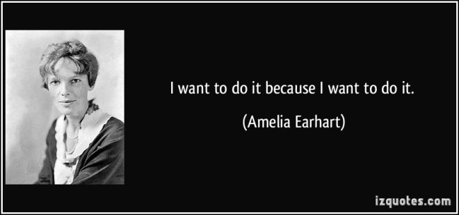 quote-i-want-to-do-it-because-i-want-to-do-it-amelia-earhart-55064.jpg
